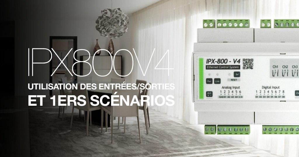 IPX800 V4 : utilisation des entrées/sorties, et premiers scénarios