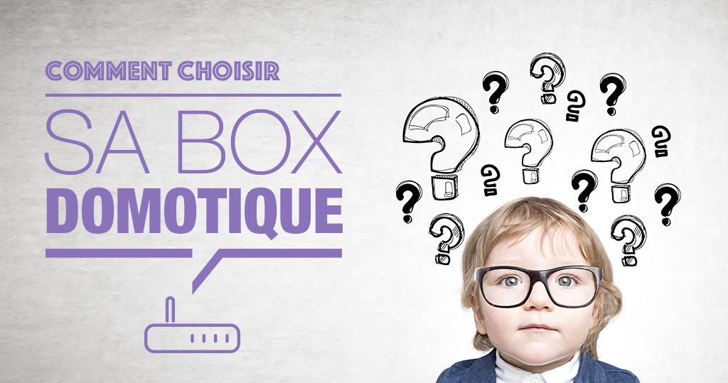 Comment choisir sa box domotique ?
