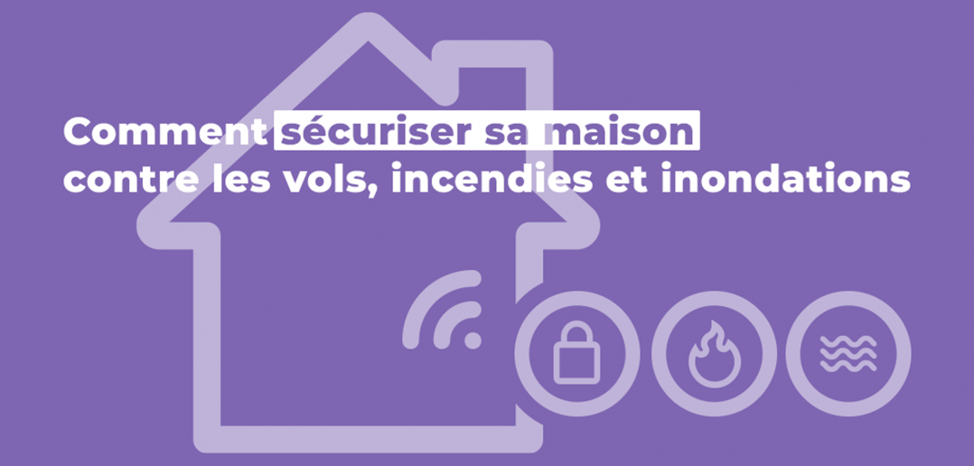 securiser sa maison vols incendies inondations
